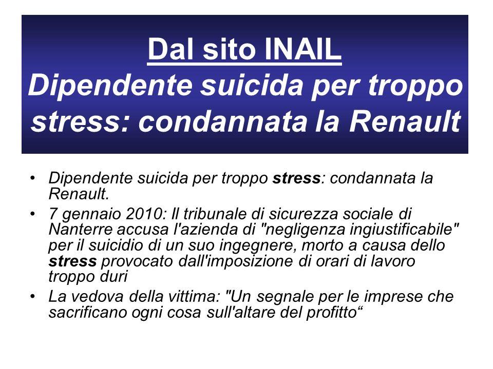 Dal sito INAIL Dipendente suicida per troppo stress: condannata la Renault Dipendente suicida per troppo stress: condannata la Renault. 7 gennaio 2010