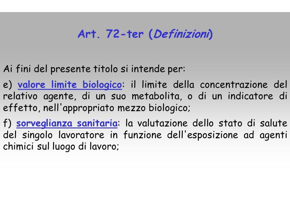 Art. 72-ter (Definizioni) Ai fini del presente titolo si intende per: e) valore limite biologico: il limite della concentrazione del relativo agente,