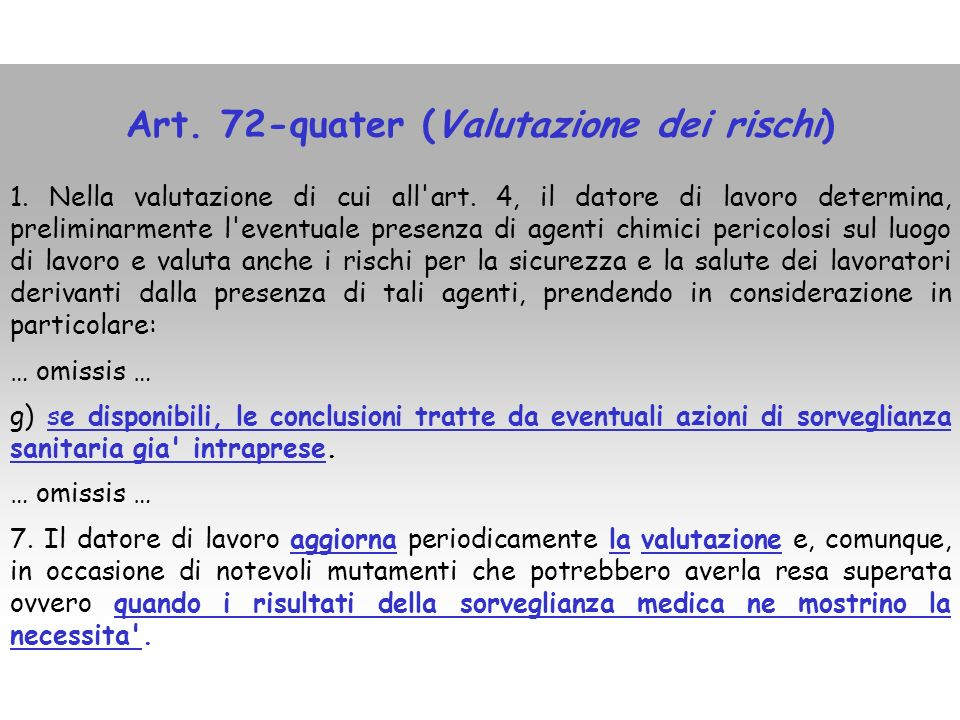 Art. 72-quater (Valutazione dei rischi) 1. Nella valutazione di cui all'art. 4, il datore di lavoro determina, preliminarmente l'eventuale presenza di