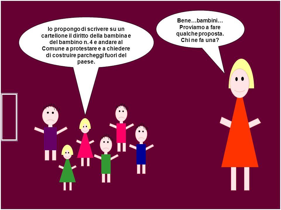 Bene…bambini… Proviamo a fare qualche proposta. Chi ne fa una? Io propongo di scrivere su un cartellone il diritto della bambina e del bambino n. 4 e