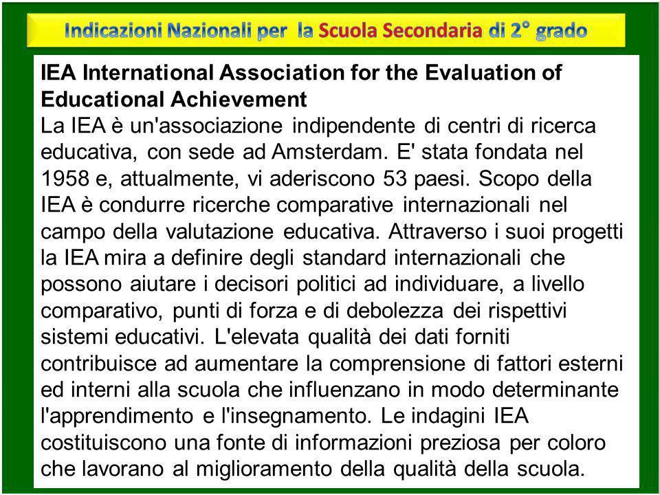 IEA International Association for the Evaluation of Educational Achievement La IEA è un'associazione indipendente di centri di ricerca educativa, con