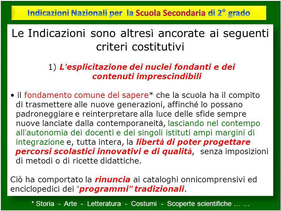 Le Indicazioni sono altres ì ancorate ai seguenti criteri costitutivi 1) L esplicitazione dei nuclei fondanti e dei contenuti imprescindibili il fonda
