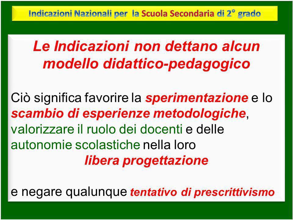 Le Indicazioni non dettano alcun modello didattico-pedagogico Ciò significa favorire la sperimentazione e lo scambio di esperienze metodologiche, valo