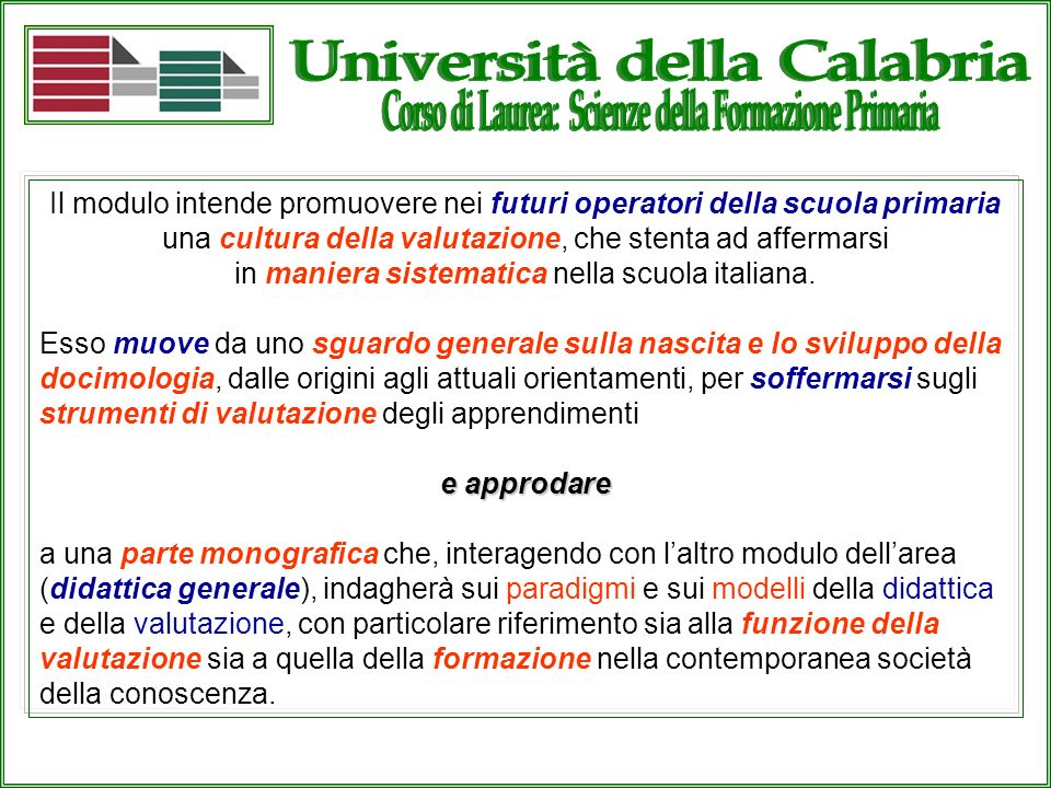 Il modulo intende promuovere nei futuri operatori della scuola primaria una cultura della valutazione, che stenta ad affermarsi in maniera sistematica