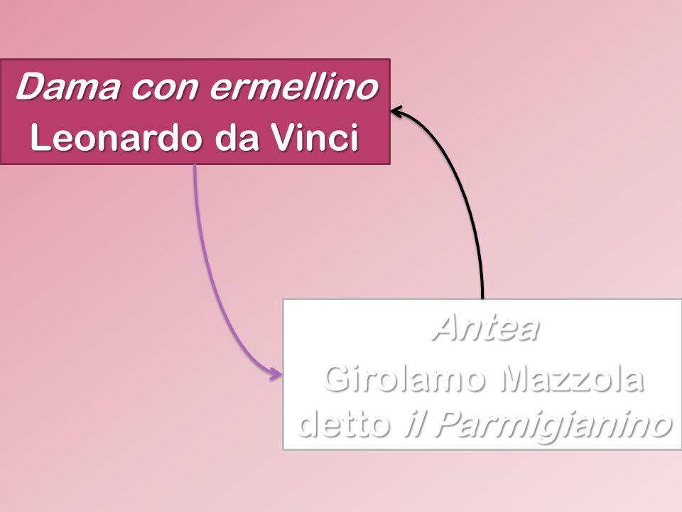 Dama con ermellino Leonardo da Vinci Antea Girolamo Mazzola detto il Parmigianino