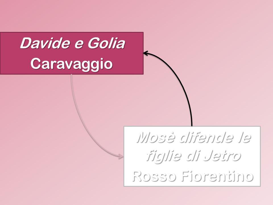 Davide e Golia Caravaggio Mosè difende le figlie di Jetro Rosso Fiorentino