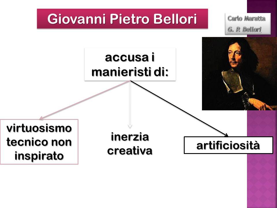 Giovanni Pietro Bellori accusa i manieristi di: artificiosità inerzia creativa virtuosismo tecnico non inspirato