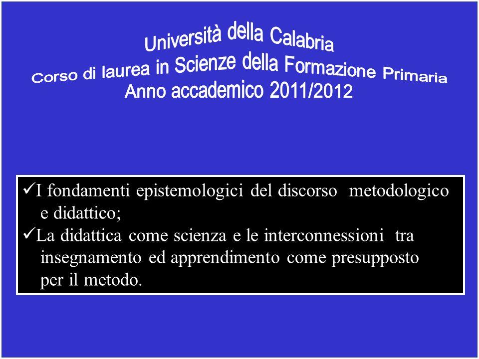 I fondamenti epistemologici del discorso metodologico e didattico; La didattica come scienza e le interconnessioni tra insegnamento ed apprendimento come presupposto per il metodo.