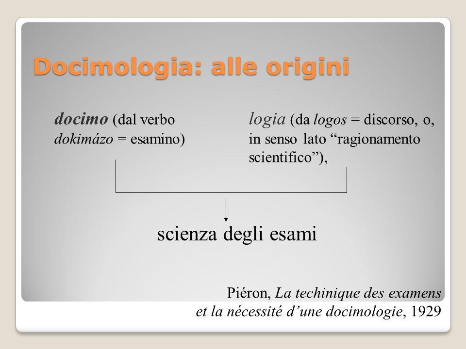 Docimologia: in seguito Scienza che ha per oggetto lo studio sistematico degli esami, in particolare dei sistemi di votazione, e del comportamento degli esaminatori e degli esaminati M.