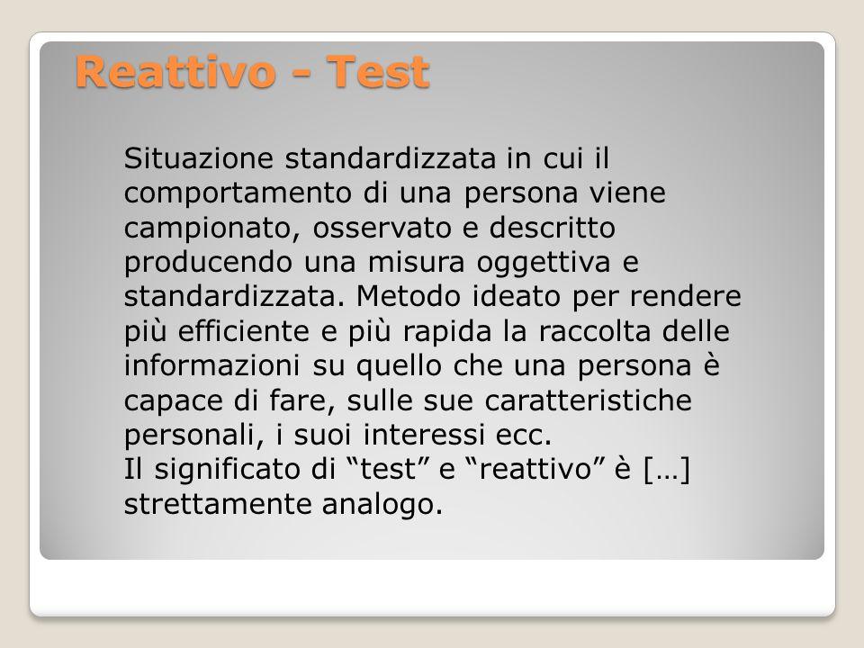Reattivo - Test Situazione standardizzata in cui il comportamento di una persona viene campionato, osservato e descritto producendo una misura oggetti