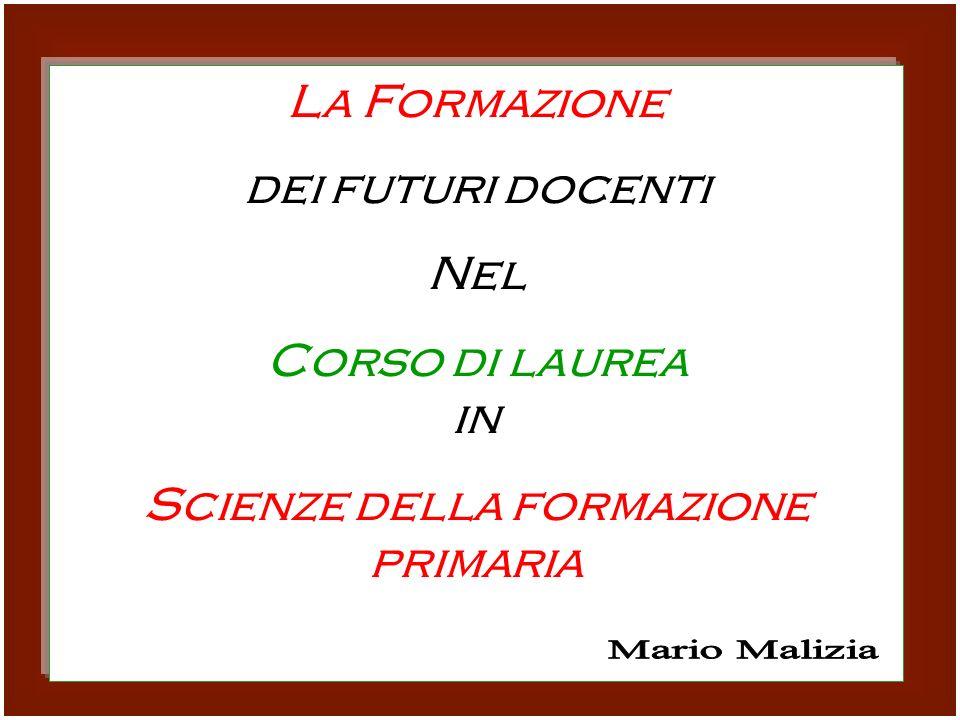 La Formazione dei futuri docenti Nel Corso di laurea in Scienze della formazione primaria