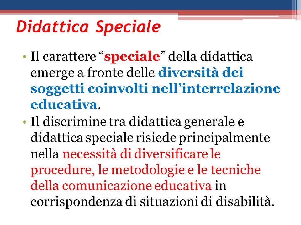 Didattica Speciale Il carattere speciale della didattica emerge a fronte delle diversità dei soggetti coinvolti nellinterrelazione educativa. Il discr