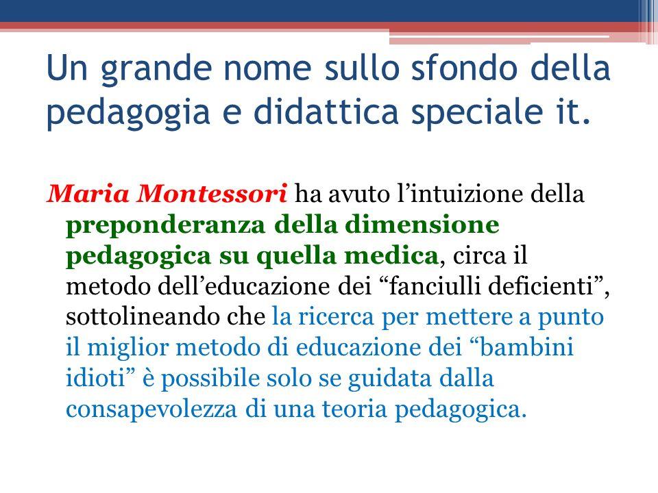 Un grande nome sullo sfondo della pedagogia e didattica speciale it. Maria Montessori ha avuto lintuizione della preponderanza della dimensione pedago