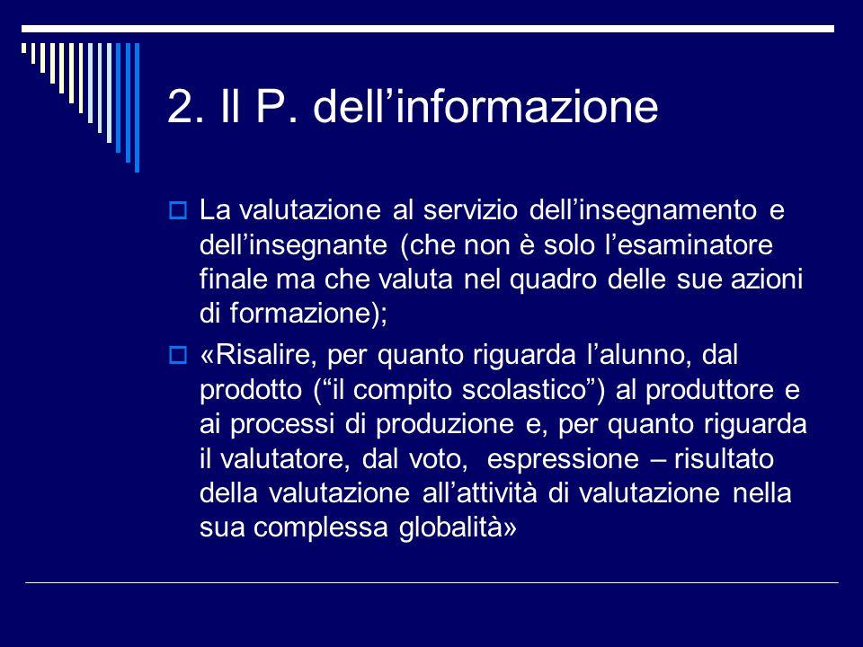 2. Il P. dellinformazione La valutazione al servizio dellinsegnamento e dellinsegnante (che non è solo lesaminatore finale ma che valuta nel quadro de