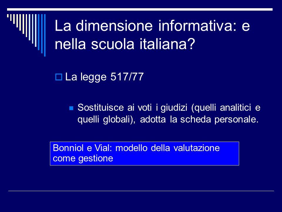 La dimensione informativa: e nella scuola italiana? La legge 517/77 Sostituisce ai voti i giudizi (quelli analitici e quelli globali), adotta la sched