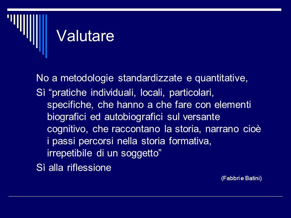 Valutare No a metodologie standardizzate e quantitative, Sì pratiche individuali, locali, particolari, specifiche, che hanno a che fare con elementi b