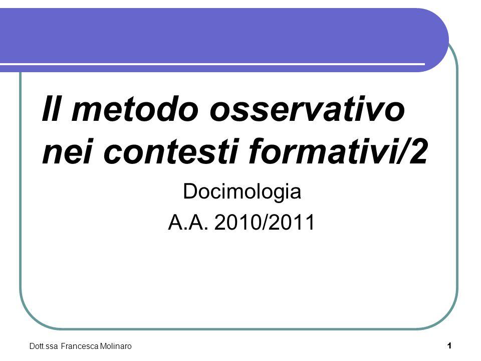 Dott.ssa Francesca Molinaro Il metodo osservativo nei contesti formativi/2 Docimologia A.A. 2010/2011 1