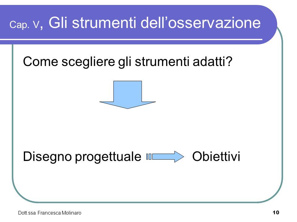 Dott.ssa Francesca Molinaro Cap. V, Gli strumenti dellosservazione Come scegliere gli strumenti adatti? Disegno progettuale Obiettivi 10