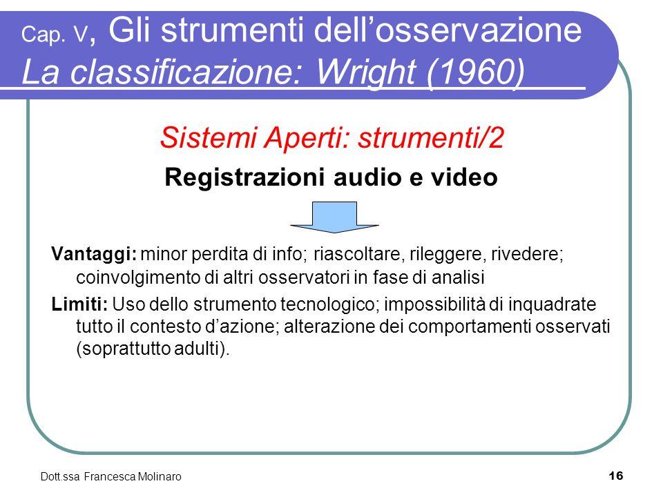 Dott.ssa Francesca Molinaro Cap. V, Gli strumenti dellosservazione La classificazione: Wright (1960) Sistemi Aperti: strumenti/2 Registrazioni audio e
