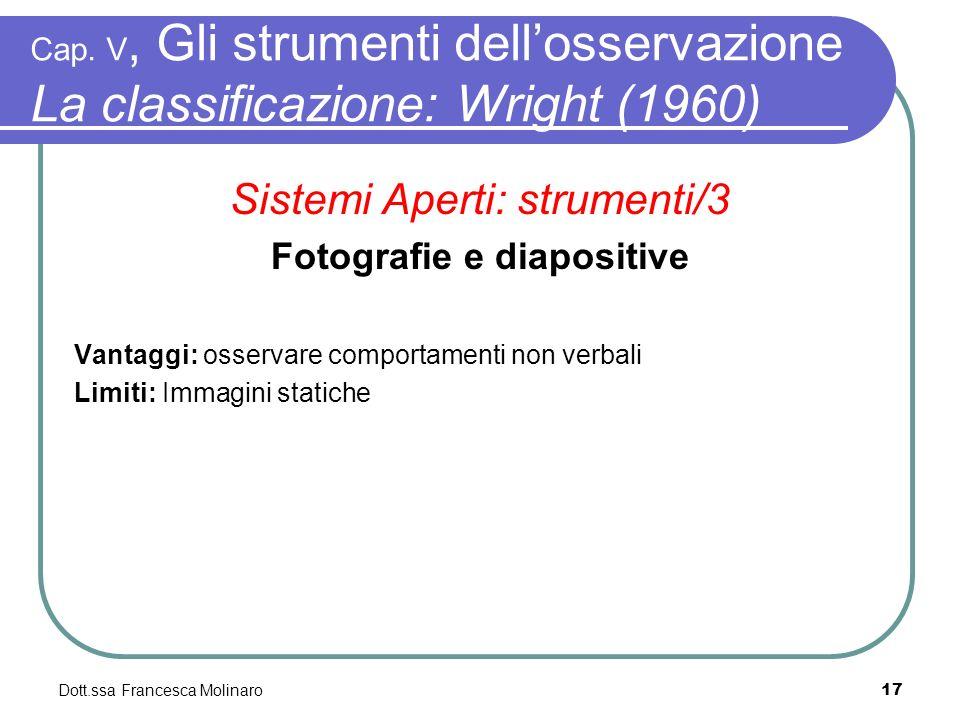 Dott.ssa Francesca Molinaro Cap. V, Gli strumenti dellosservazione La classificazione: Wright (1960) Sistemi Aperti: strumenti/3 Fotografie e diaposit