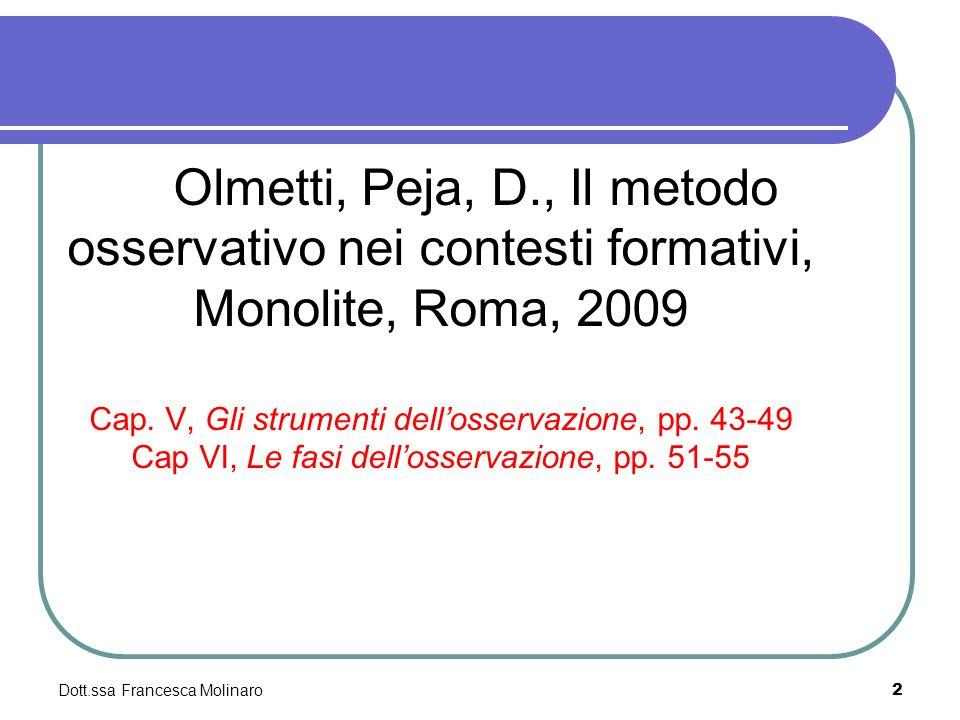 Dott.ssa Francesca Molinaro Olmetti, Peja, D., Il metodo osservativo nei contesti formativi, Monolite, Roma, 2009 Cap. V, Gli strumenti dellosservazio