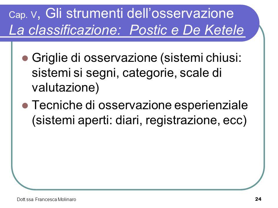 Dott.ssa Francesca Molinaro Cap. V, Gli strumenti dellosservazione La classificazione: Postic e De Ketele Griglie di osservazione (sistemi chiusi: sis