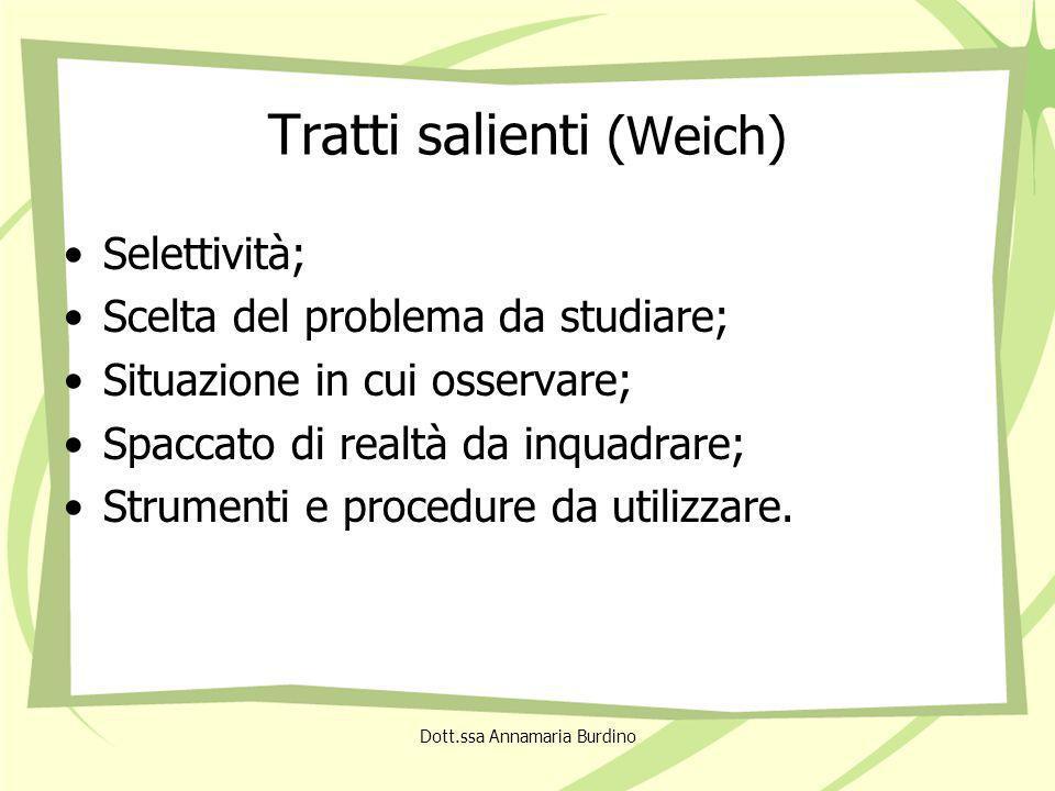 Tratti salienti (Weich) Selettività; Scelta del problema da studiare; Situazione in cui osservare; Spaccato di realtà da inquadrare; Strumenti e procedure da utilizzare.