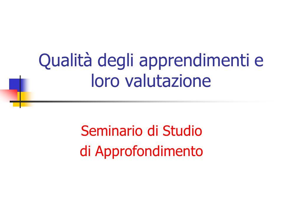 Qualità degli apprendimenti e loro valutazione Seminario di Studio di Approfondimento