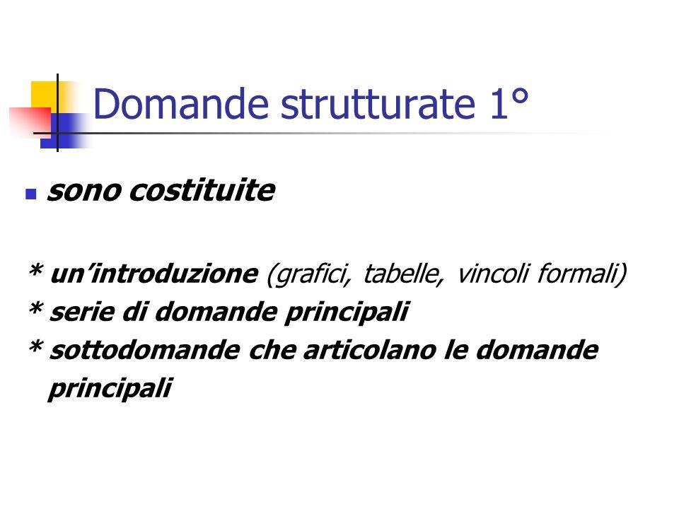 Domande strutturate 1° sono costituite * unintroduzione (grafici, tabelle, vincoli formali) * serie di domande principali * sottodomande che articolano le domande principali