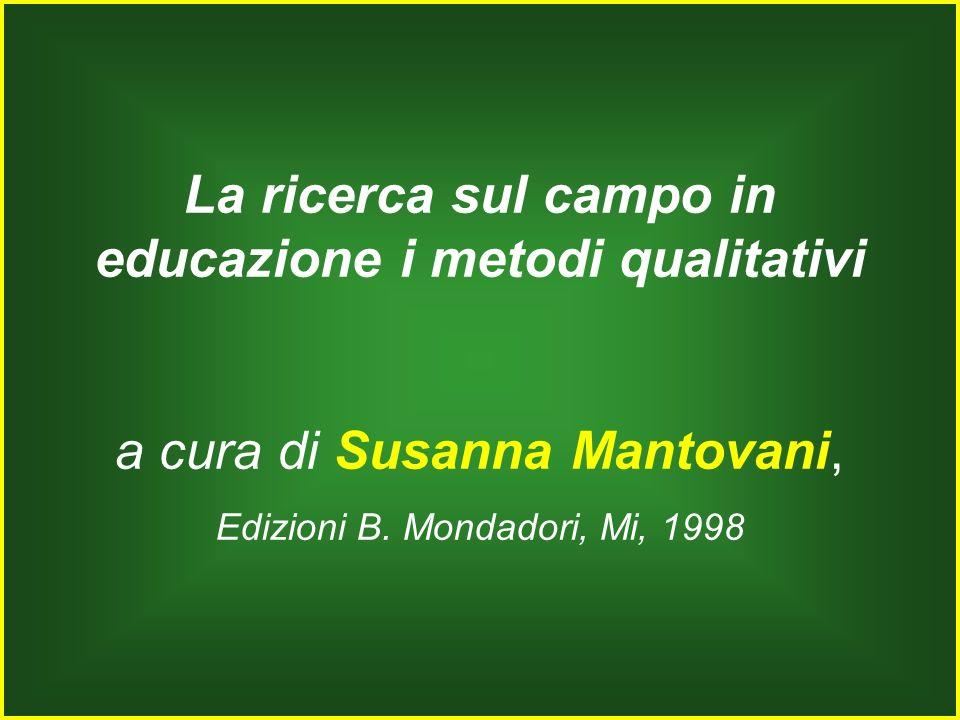 La ricerca sul campo in educazione i metodi qualitativi a cura di Susanna Mantovani, Edizioni B. Mondadori, Mi, 1998
