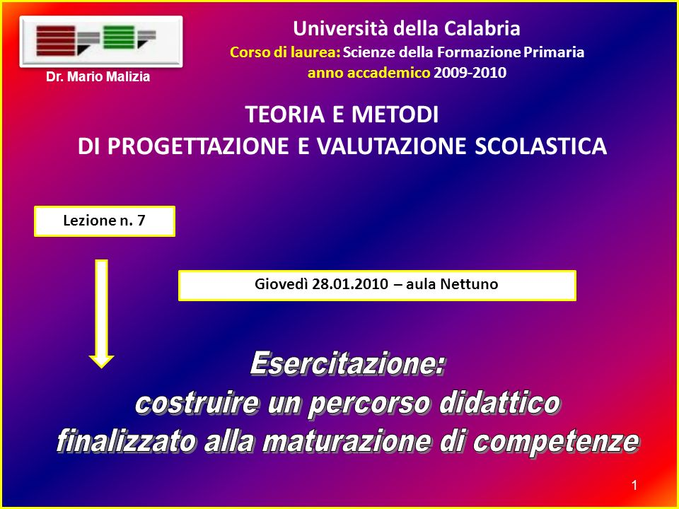 Università della Calabria Corso di laurea: Scienze della Formazione Primaria anno accademico 2009-2010 1 Dr.