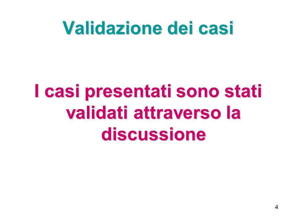 4 Validazione dei casi I casi presentati sono stati validati attraverso la discussione