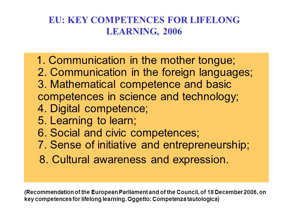 1. Communication in the mother tongue; 2. Communication in the foreign languages; 3. Mathematical competence and basic competences in science and tech