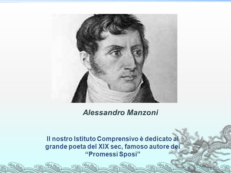 Il nostro Istituto Comprensivo è dedicato al grande poeta del XIX sec, famoso autore dei Promessi Sposi Alessandro Manzoni