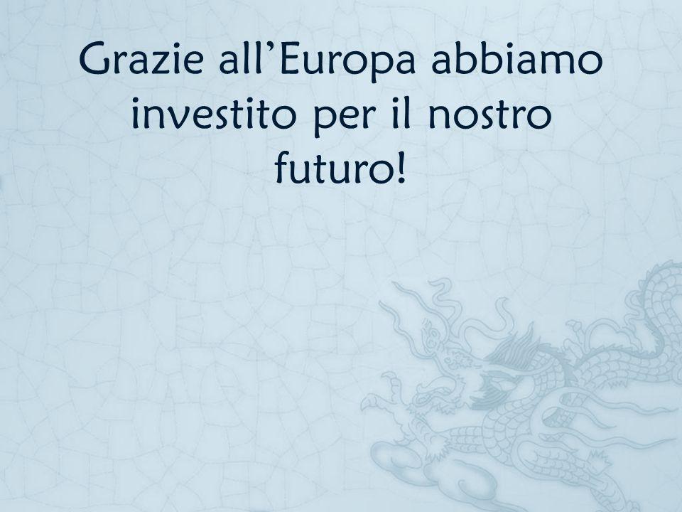 Grazie allEuropa abbiamo investito per il nostro futuro!