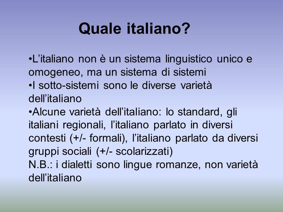 Quale italiano? Litaliano non è un sistema linguistico unico e omogeneo, ma un sistema di sistemi I sotto-sistemi sono le diverse varietà dellitaliano