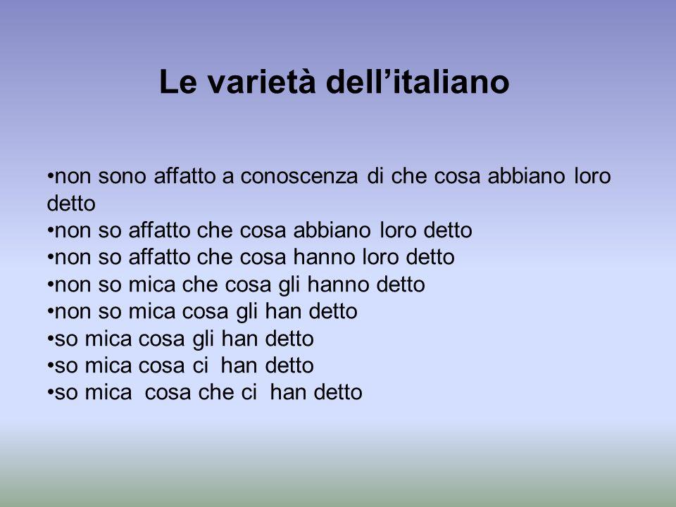 Le varietà dellitaliano non sono affatto a conoscenza di che cosa abbiano loro detto non so affatto che cosa abbiano loro detto non so affatto che cos