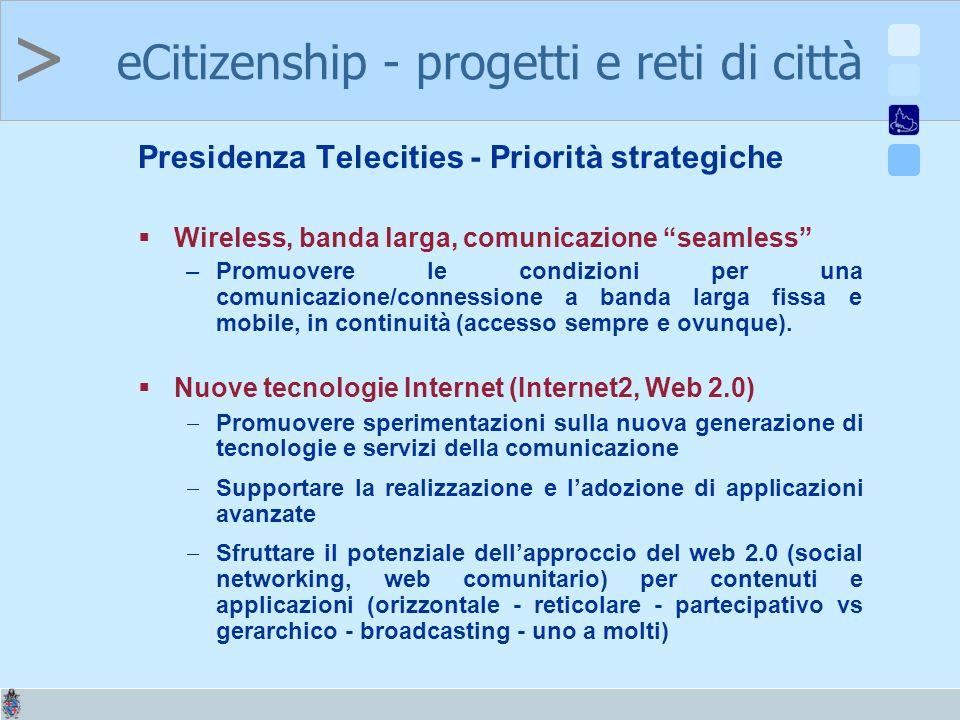 > Presidenza Telecities - Priorità strategiche Wireless, banda larga, comunicazione seamless –Promuovere le condizioni per una comunicazione/connessione a banda larga fissa e mobile, in continuità (accesso sempre e ovunque).