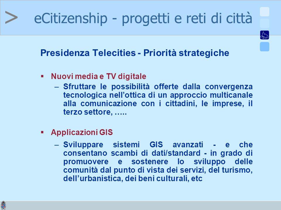 > Presidenza Telecities - Priorità strategiche Nuovi media e TV digitale –Sfruttare le possibilità offerte dalla convergenza tecnologica nellottica di un approccio multicanale alla comunicazione con i cittadini, le imprese, il terzo settore, …..