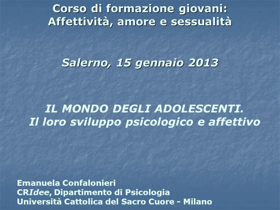 Corso di formazione giovani: Affettività, amore e sessualità Salerno, 15 gennaio 2013 IL MONDO DEGLI ADOLESCENTI. Il loro sviluppo psicologico e affet