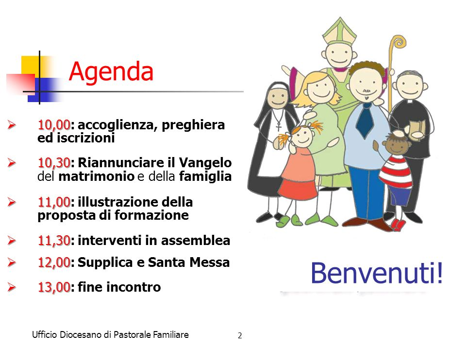 Ufficio Diocesano di Pastorale Familiare 2 Benvenuti! Agenda 10,00 10,00: accoglienza, preghiera ed iscrizioni 10,30 10,30: Riannunciare il Vangelo de