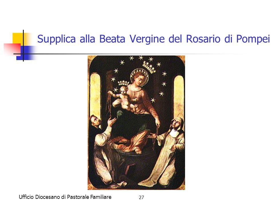 Ufficio Diocesano di Pastorale Familiare 27 Supplica alla Beata Vergine del Rosario di Pompei