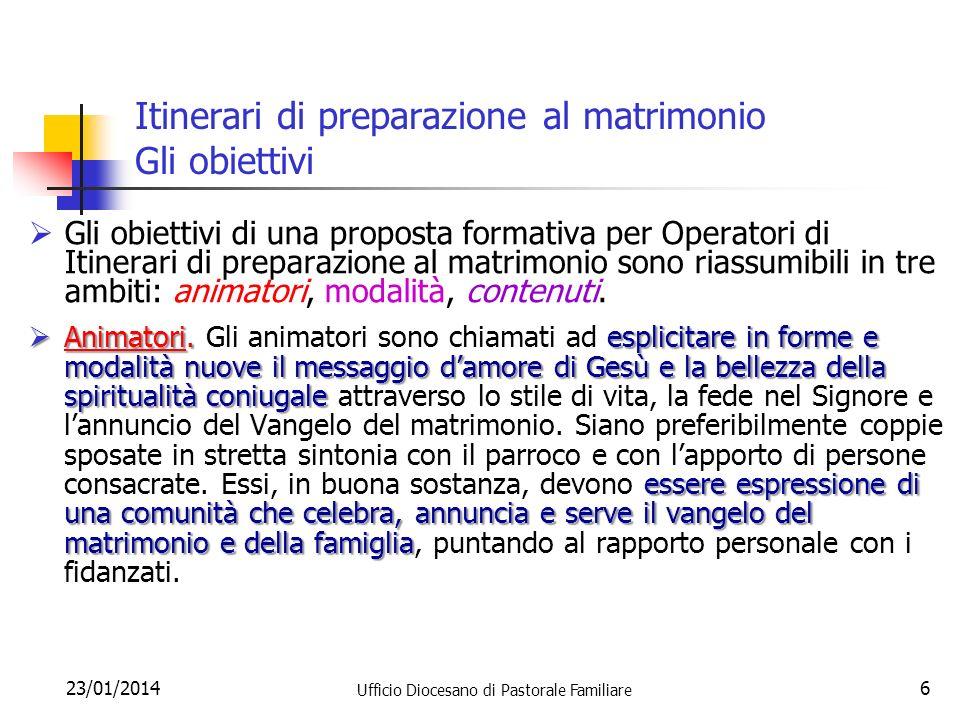 23/01/2014 Ufficio Diocesano di Pastorale Familiare 6 Itinerari di preparazione al matrimonio Gli obiettivi Gli obiettivi di una proposta formativa pe