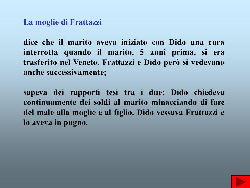 La moglie di Frattazzi dice che il marito aveva iniziato con Dido una cura interrotta quando il marito, 5 anni prima, si era trasferito nel Veneto.