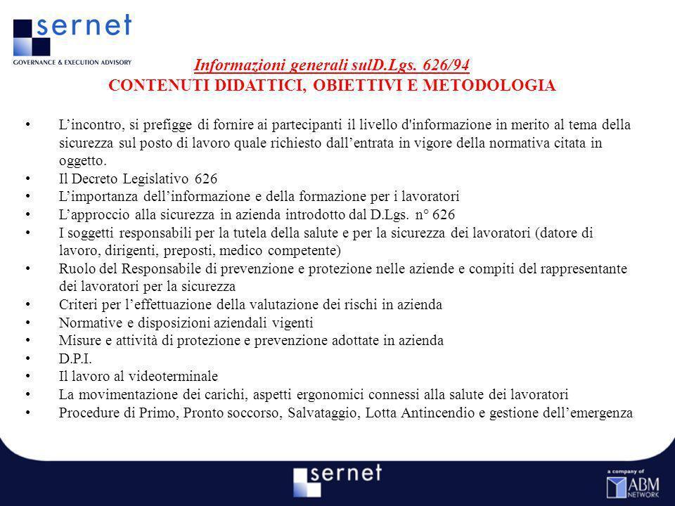 Informazioni generali sulD.Lgs. 626/94 CONTENUTI DIDATTICI, OBIETTIVI E METODOLOGIA Lincontro, si prefigge di fornire ai partecipanti il livello d'inf