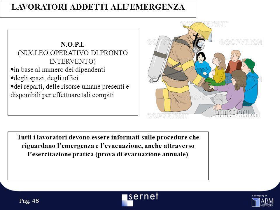 Pag. 48 LAVORATORI ADDETTI ALLEMERGENZA N.O.P.I. (NUCLEO OPERATIVO DI PRONTO INTERVENTO) in base al numero dei dipendenti degli spazi, degli uffici de