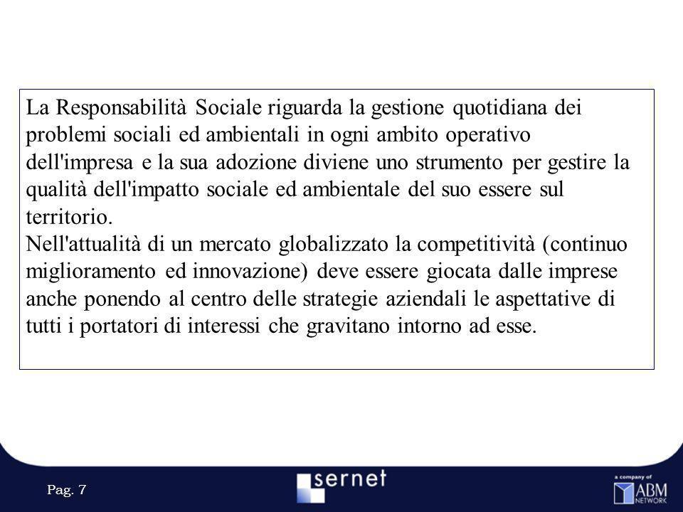 Pag. 7 La Responsabilità Sociale riguarda la gestione quotidiana dei problemi sociali ed ambientali in ogni ambito operativo dell'impresa e la sua ado