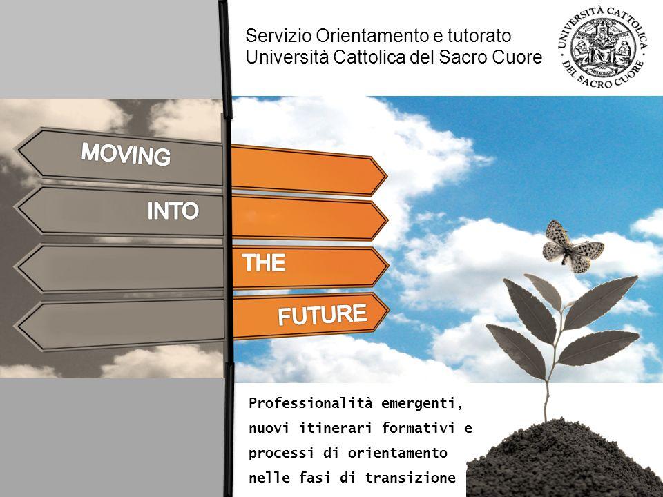 Professionalità emergenti, nuovi itinerari formativi e processi di orientamento nelle fasi di transizione Servizio Orientamento e tutorato Università
