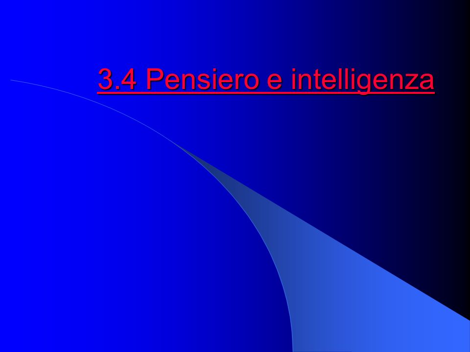 3.4 Pensiero e intelligenza 3.4 Pensiero e intelligenza