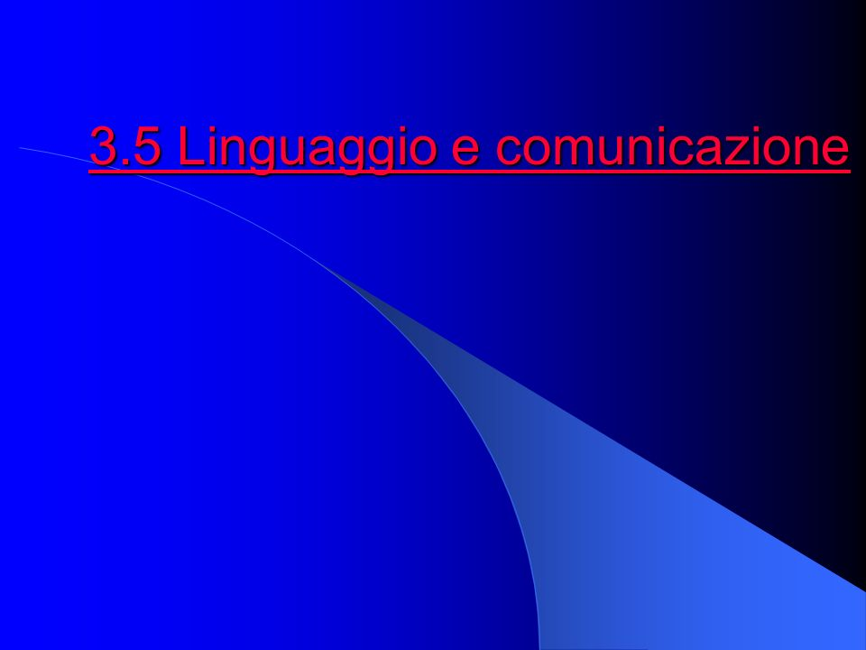 3.5 Linguaggio e comunicazione 3.5 Linguaggio e comunicazione